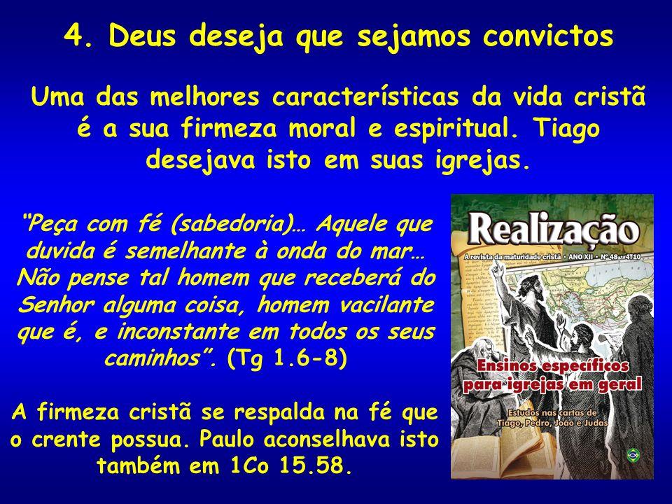4. Deus deseja que sejamos convictos Uma das melhores características da vida cristã é a sua firmeza moral e espiritual. Tiago desejava isto em suas i