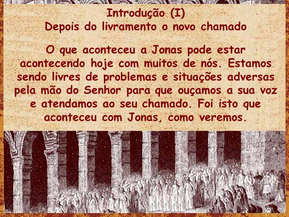 Introdução (II) O atendimento à chamada de Deus Jonas deve ter sido jogado à terra em alguma parte do norte da Palestina, em regiões da Síria ou Líbano moderno (Local).