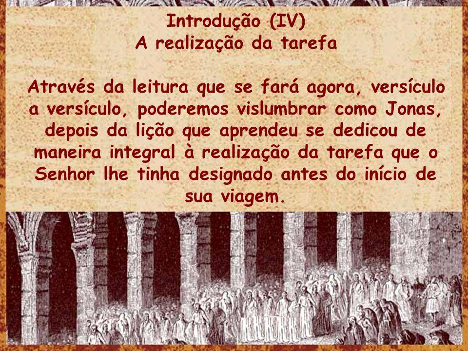 Introdução (IV) A realização da tarefa Através da leitura que se fará agora, versículo a versículo, poderemos vislumbrar como Jonas, depois da lição q