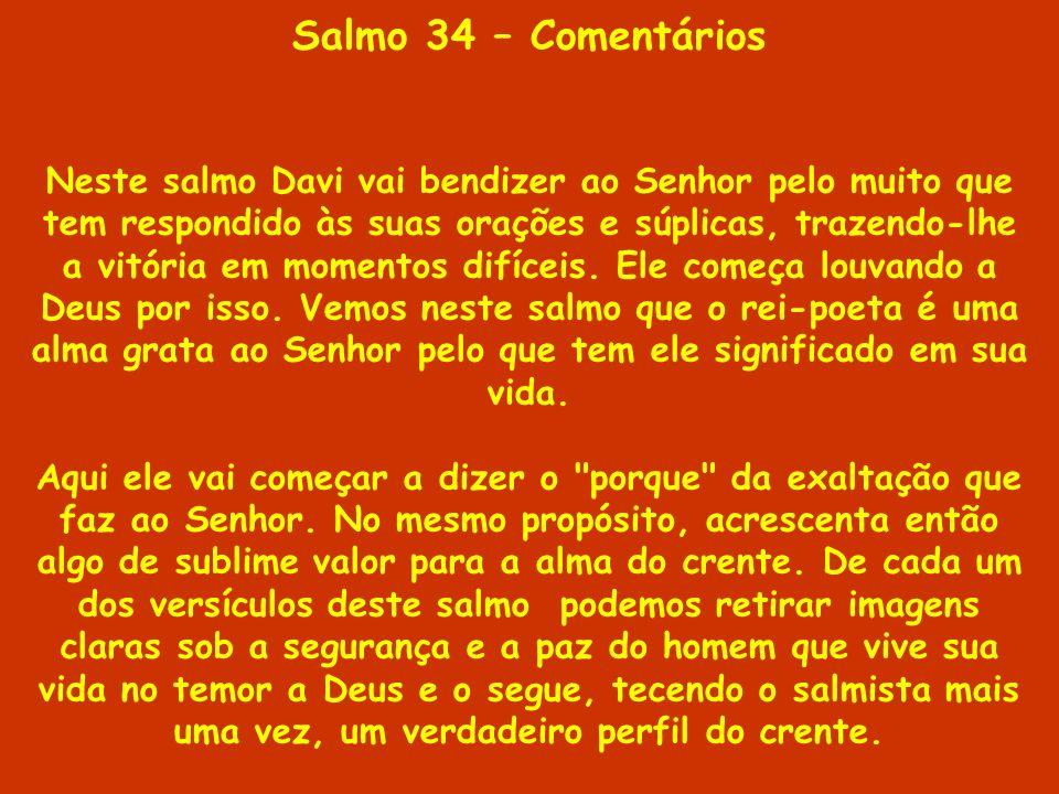 Salmo 34 – Comentários Neste salmo Davi vai bendizer ao Senhor pelo muito que tem respondido às suas orações e súplicas, trazendo-lhe a vitória em mom