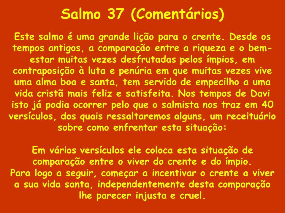 Salmo 37 (Comentários) Este salmo é uma grande lição para o crente. Desde os tempos antigos, a comparação entre a riqueza e o bem- estar muitas vezes