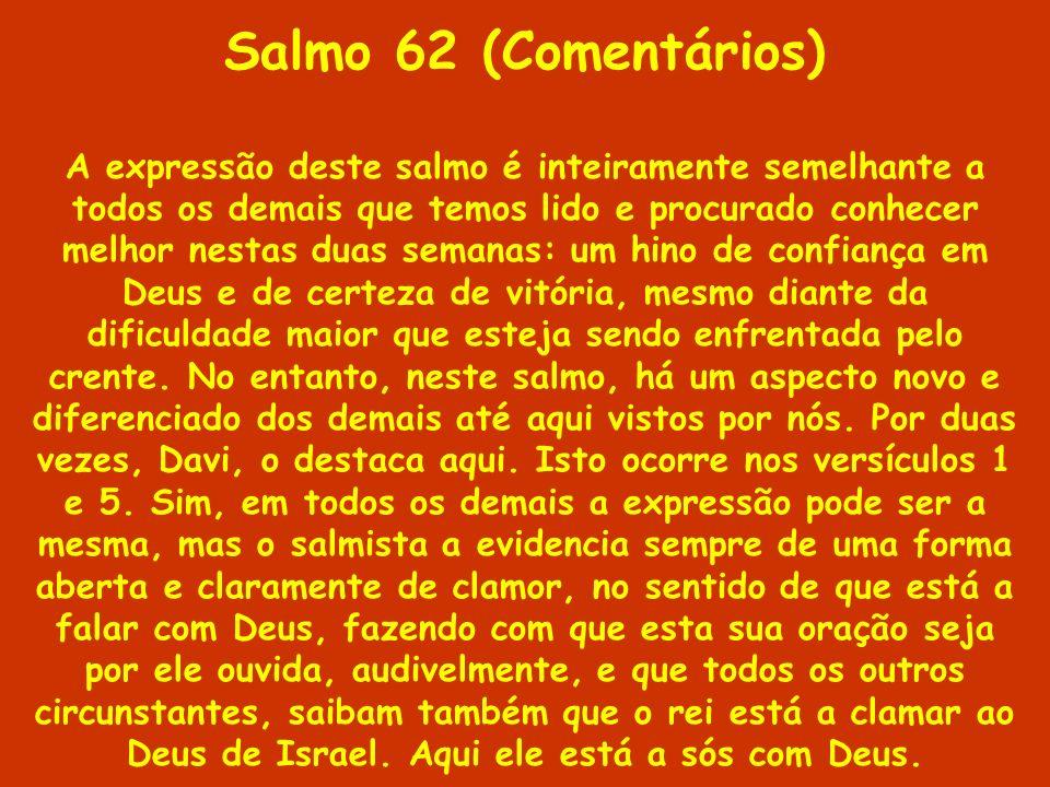 Salmo 62 (Comentários) A expressão deste salmo é inteiramente semelhante a todos os demais que temos lido e procurado conhecer melhor nestas duas sema