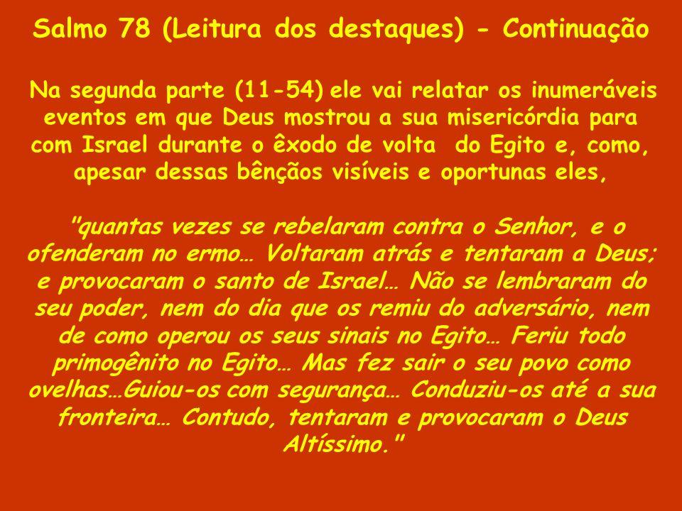 Salmo 78 (Leitura dos destaques) - Continuação Na segunda parte (11-54) ele vai relatar os inumeráveis eventos em que Deus mostrou a sua misericórdia