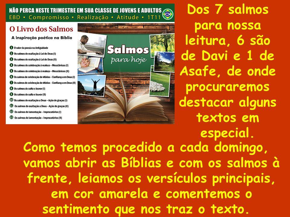 Como temos procedido a cada domingo, vamos abrir as Bíblias e com os salmos à frente, leiamos os versículos principais, em cor amarela e comentemos o