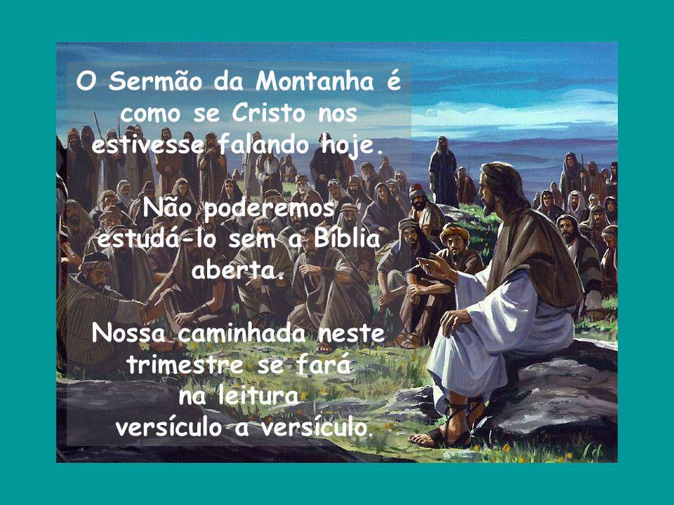 O Sermão da Montanha é como se Cristo nos estivesse falando hoje. Não poderemos estudá-lo sem a Bíblia aberta. Nossa caminhada neste trimestre se fará