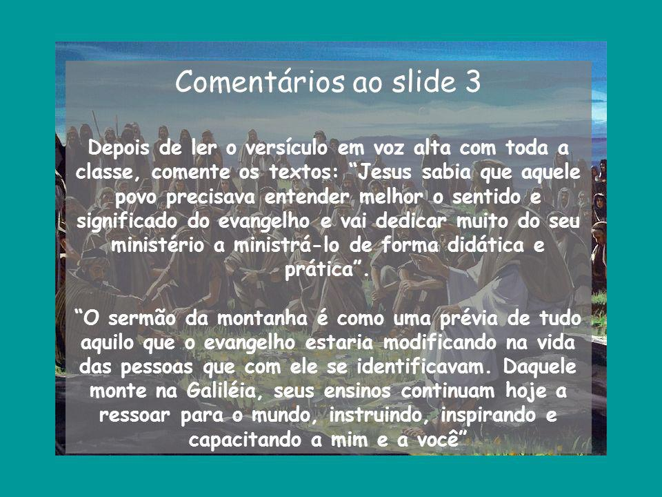 Comentários ao slide 3 Depois de ler o versículo em voz alta com toda a classe, comente os textos: Jesus sabia que aquele povo precisava entender melh