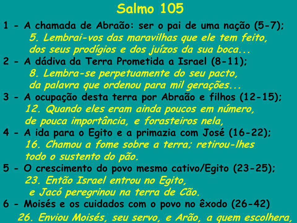 Salmo 105 1 - A chamada de Abraão: ser o pai de uma nação (5-7); 5. Lembrai-vos das maravilhas que ele tem feito, dos seus prodígios e dos juízos da s