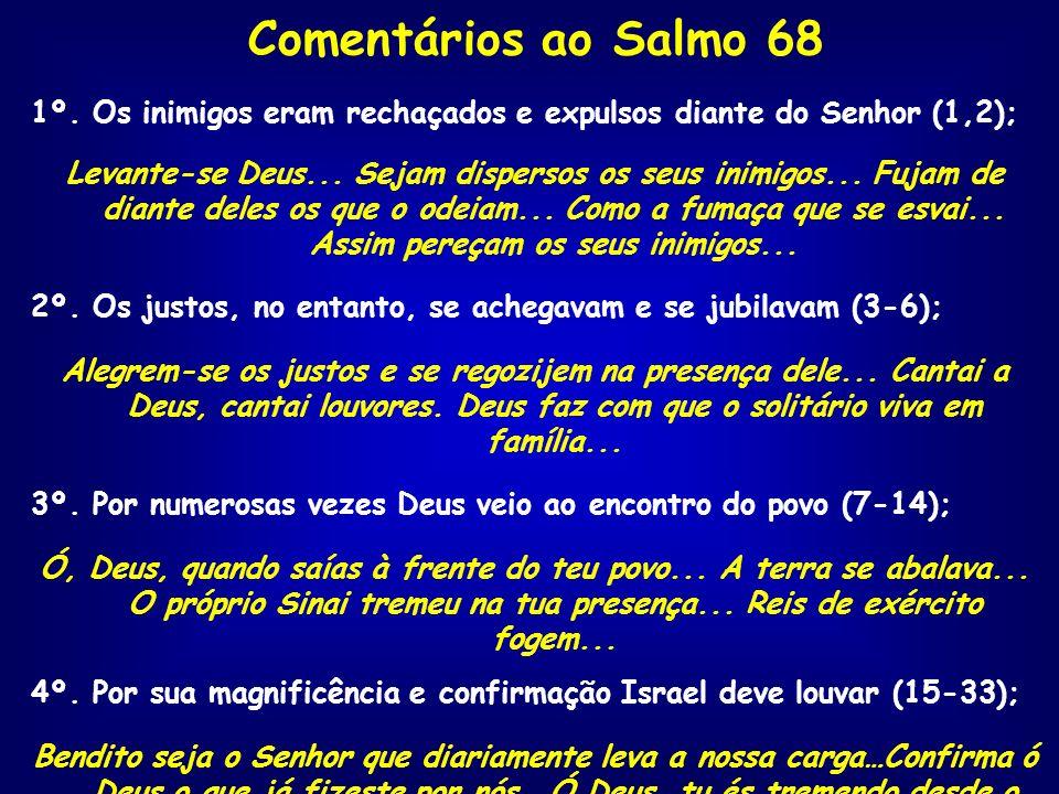 Comentários ao Salmo 68 1º. Os inimigos eram rechaçados e expulsos diante do Senhor (1,2); Levante-se Deus... Sejam dispersos os seus inimigos... Fuja