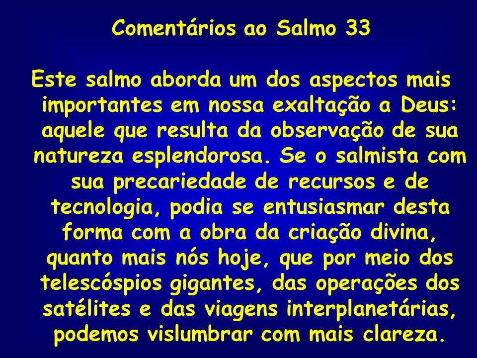 Comentários ao Salmo 33 Este salmo aborda um dos aspectos mais importantes em nossa exaltação a Deus: aquele que resulta da observação de sua natureza