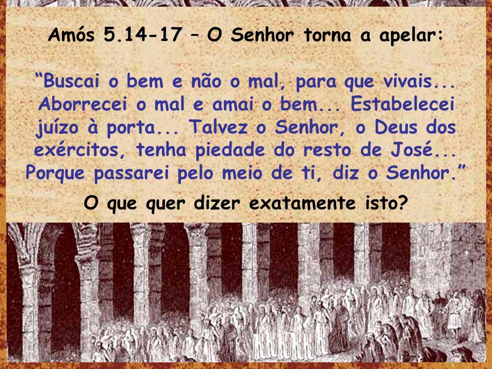 Amós 5.14-17 – O Senhor torna a apelar: Buscai o bem e não o mal, para que vivais... Aborrecei o mal e amai o bem... Estabelecei juízo à porta... Talv