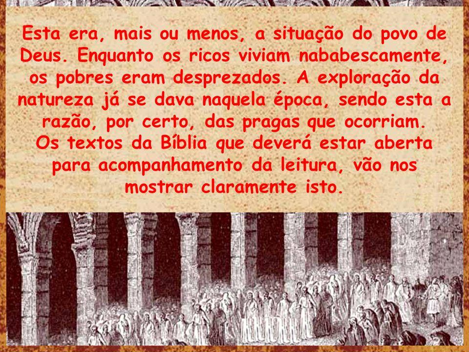 Esta era, mais ou menos, a situação do povo de Deus. Enquanto os ricos viviam nababescamente, os pobres eram desprezados. A exploração da natureza já