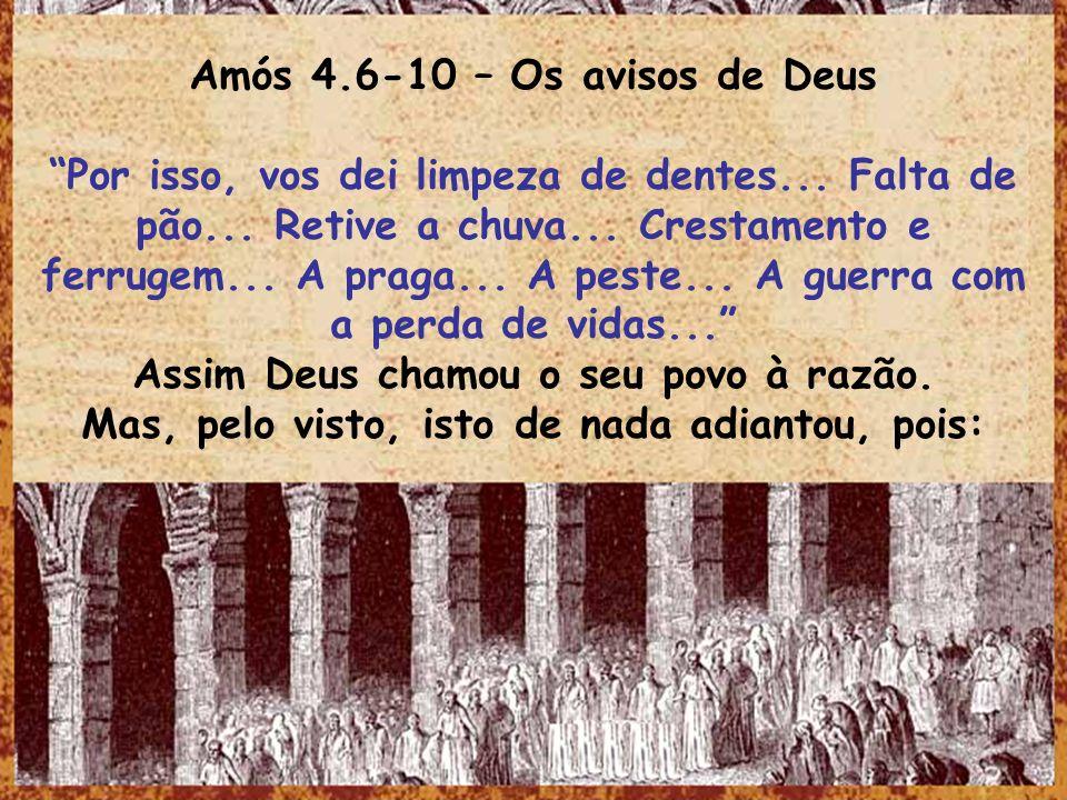 Amós 4.6-10 – Os avisos de Deus Por isso, vos dei limpeza de dentes... Falta de pão... Retive a chuva... Crestamento e ferrugem... A praga... A peste.