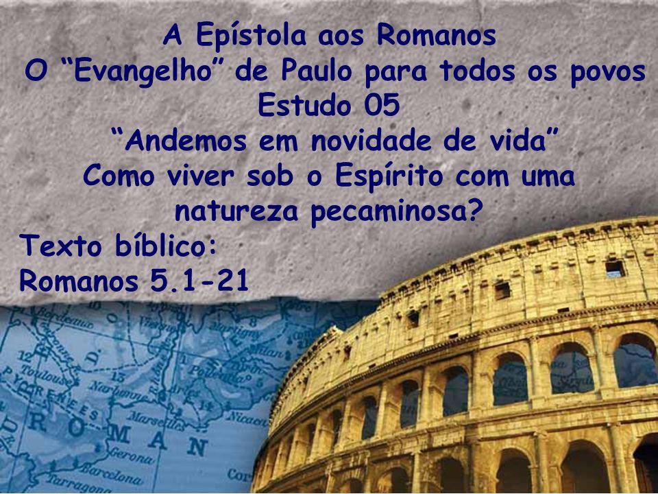 A Epístola aos Romanos O Evangelho de Paulo para todos os povos Estudo 05 Andemos em novidade de vida Como viver sob o Espírito com uma natureza pecam