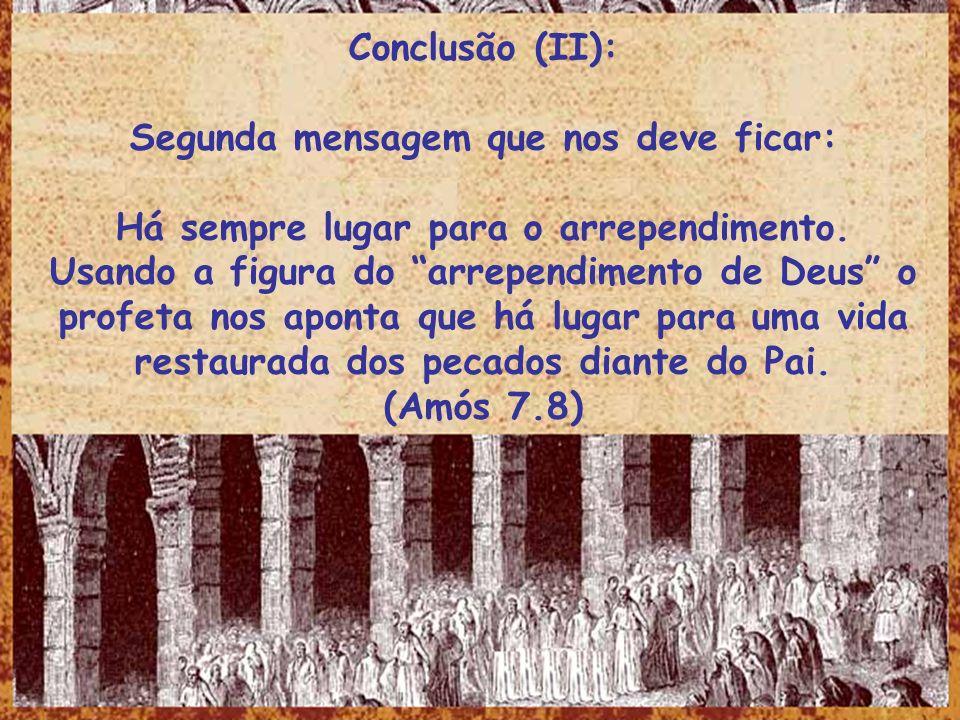 Conclusão (II): Segunda mensagem que nos deve ficar: Há sempre lugar para o arrependimento. Usando a figura do arrependimento de Deus o profeta nos ap