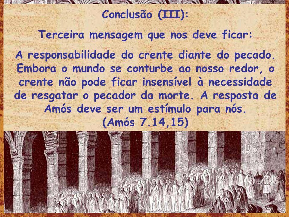 Conclusão (III): Terceira mensagem que nos deve ficar: A responsabilidade do crente diante do pecado. Embora o mundo se conturbe ao nosso redor, o cre