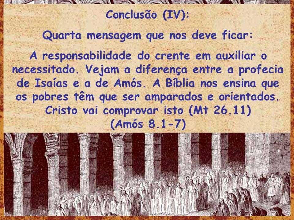 Conclusão (IV): Quarta mensagem que nos deve ficar: A responsabilidade do crente em auxiliar o necessitado. Vejam a diferença entre a profecia de Isaí