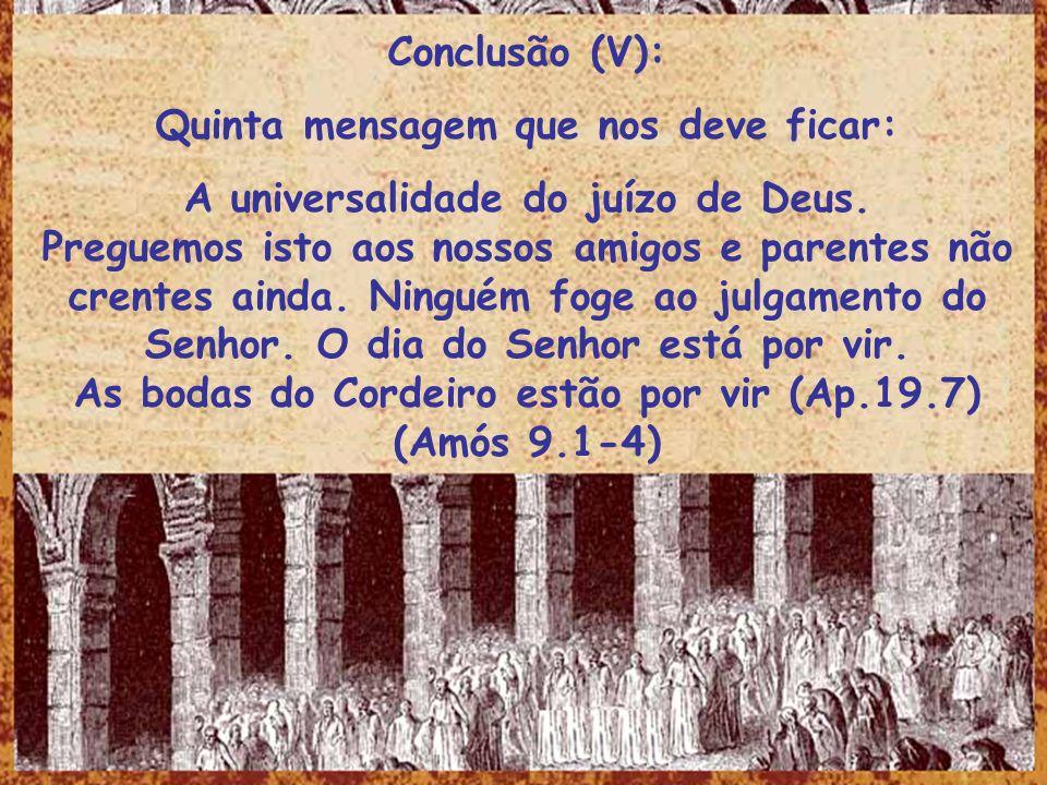 Conclusão (V): Quinta mensagem que nos deve ficar: A universalidade do juízo de Deus. Preguemos isto aos nossos amigos e parentes não crentes ainda. N