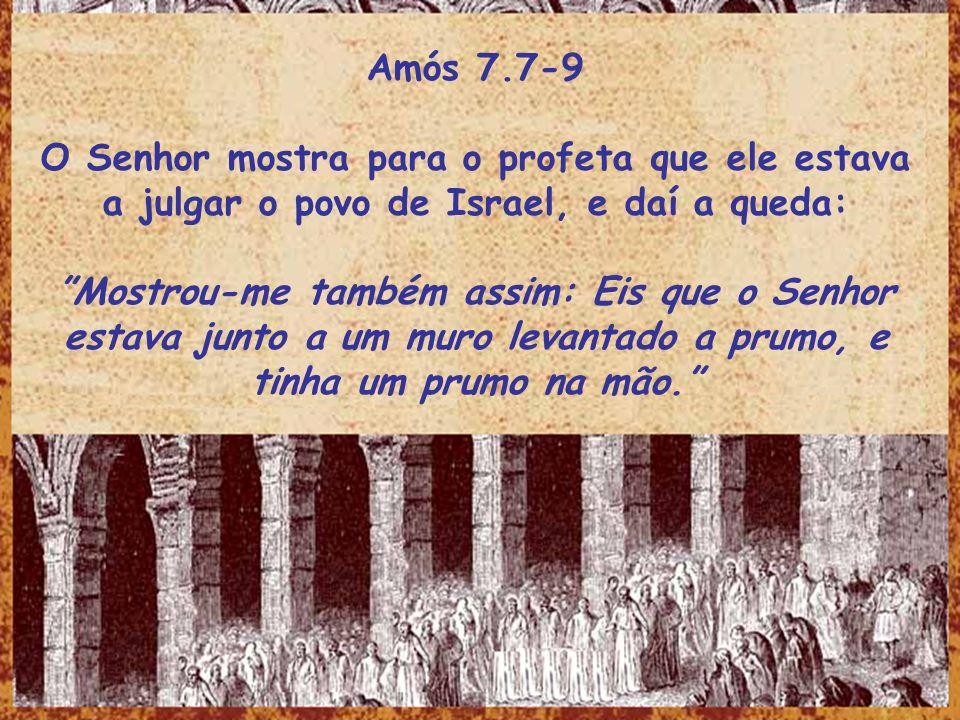 Amós 7.7-9 O Senhor mostra para o profeta que ele estava a julgar o povo de Israel, e daí a queda: Mostrou-me também assim: Eis que o Senhor estava ju