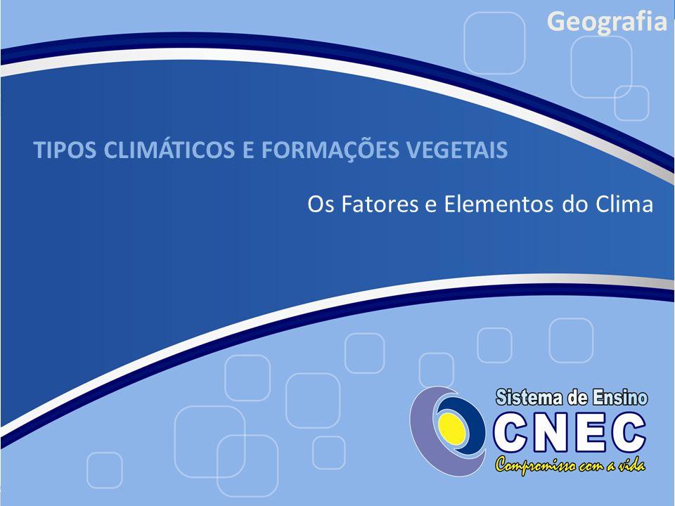 TIPOS CLIMÁTICOS E FORMAÇÕES VEGETAIS Os Fatores e Elementos do Clima Geografia