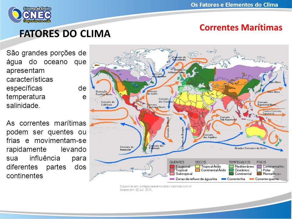 Os Fatores e Elementos do Clima FATORES DO CLIMA Correntes Marítimas São grandes porções de água do oceano que apresentam características específicas