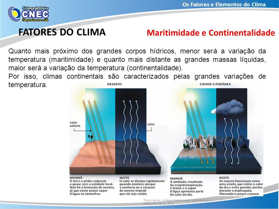 Os Fatores e Elementos do Clima FATORES DO CLIMA Maritimidade e Continentalidade Quanto mais próximo dos grandes corpos hídricos, menor será a variaçã