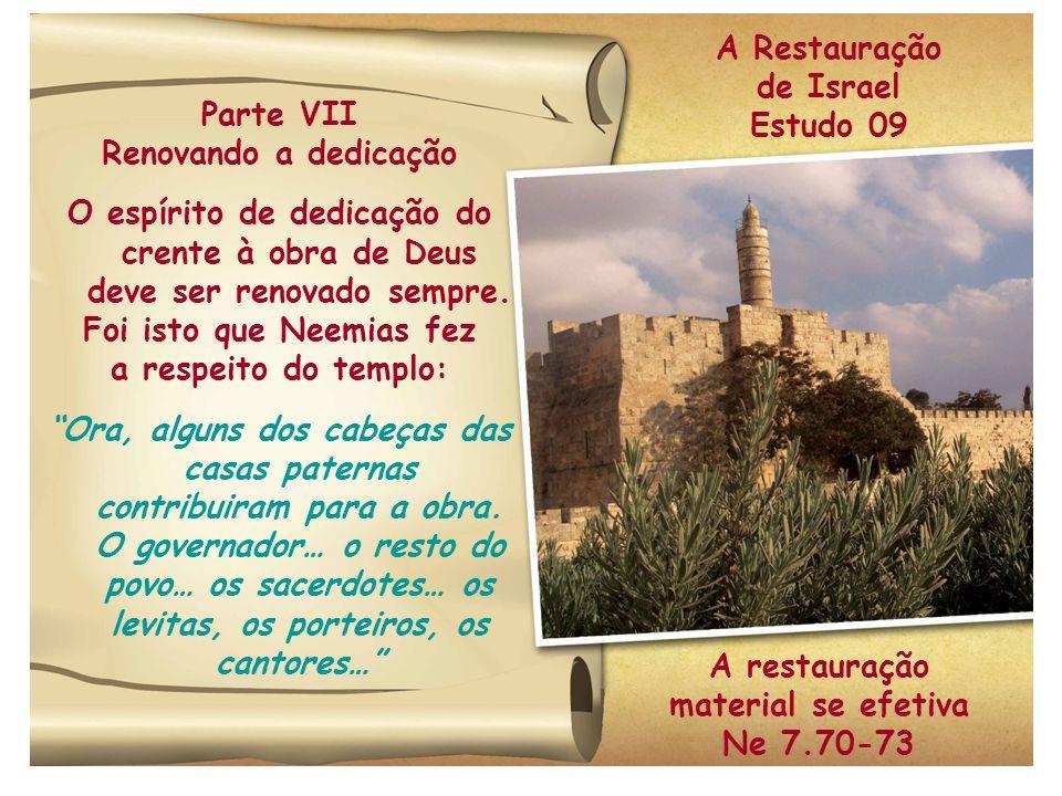 Parte VII Renovando a dedicação O espírito de dedicação do crente à obra de Deus deve ser renovado sempre. Foi isto que Neemias fez a respeito do temp