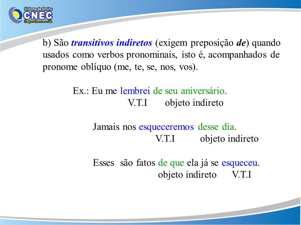 b) São transitivos indiretos (exigem preposição de) quando usados como verbos pronominais, isto é, acompanhados de pronome oblíquo (me, te, se, nos, vos).