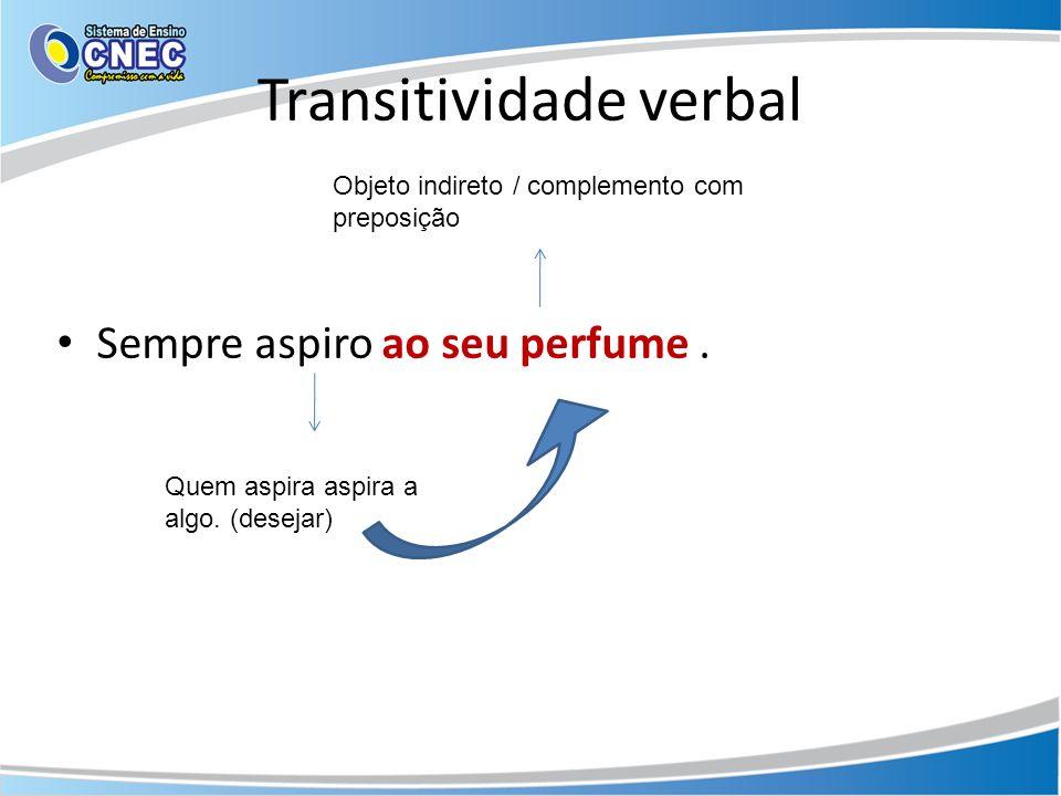 Transitividade verbal Mas há verbos que têm sentido completo.