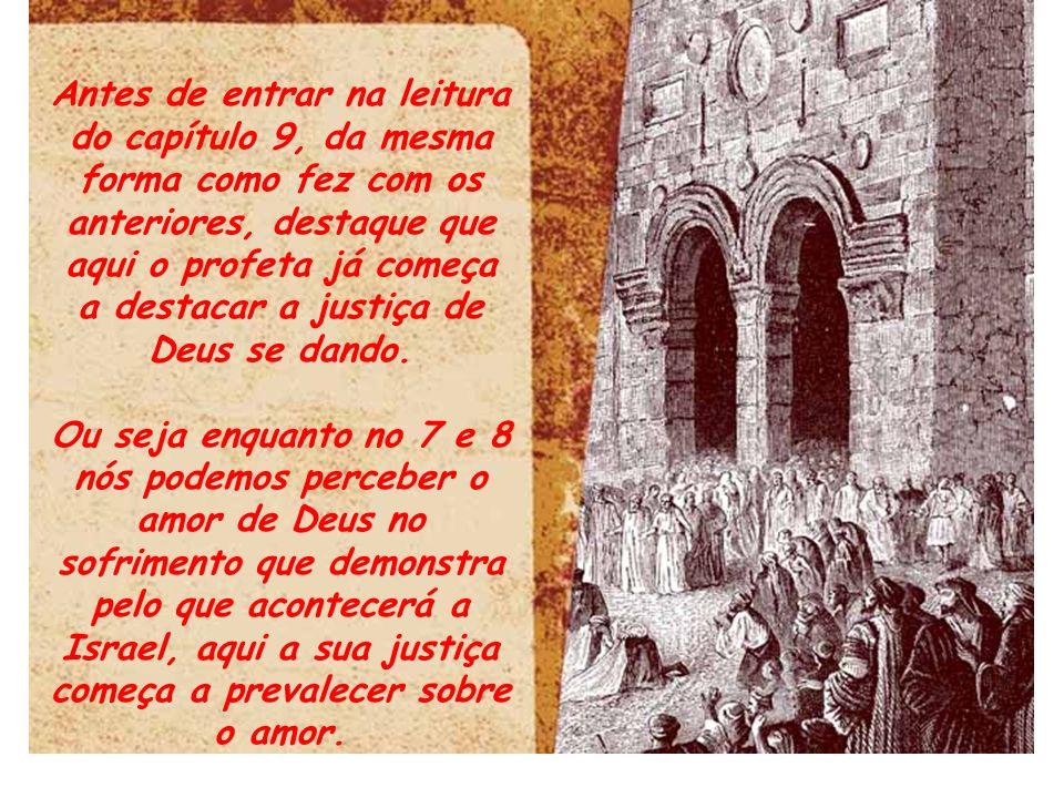 Antes de entrar na leitura do capítulo 9, da mesma forma como fez com os anteriores, destaque que aqui o profeta já começa a destacar a justiça de Deu