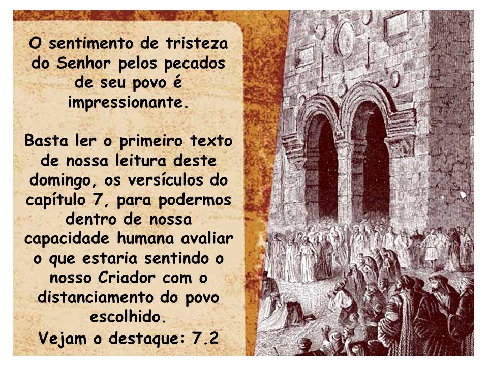 O sentimento de tristeza do Senhor pelos pecados de seu povo é impressionante. Basta ler o primeiro texto de nossa leitura deste domingo, os versículo