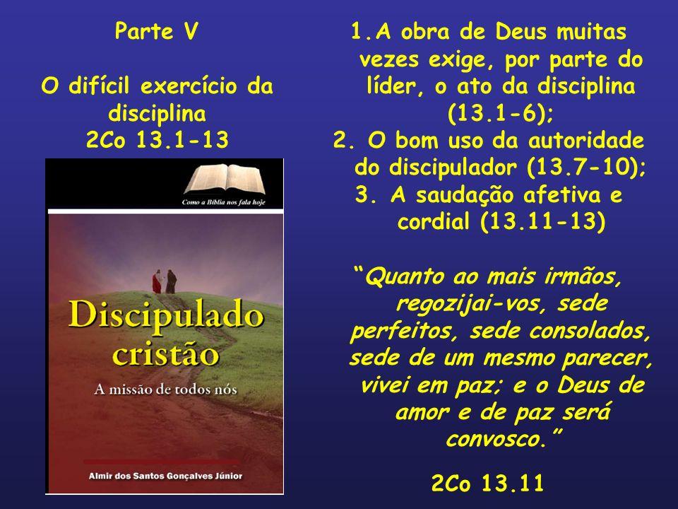 1.A obra de Deus muitas vezes exige, por parte do líder, o ato da disciplina (13.1-6); 2. O bom uso da autoridade do discipulador (13.7-10); 3. A saud