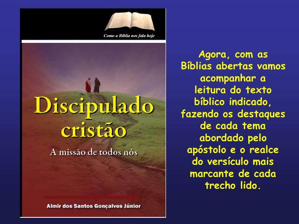 Agora, com as Bíblias abertas vamos acompanhar a leitura do texto bíblico indicado, fazendo os destaques de cada tema abordado pelo apóstolo e o realc