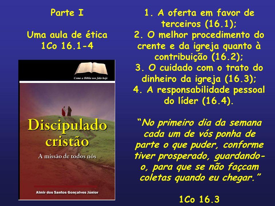 1. A oferta em favor de terceiros (16.1); 2. O melhor procedimento do crente e da igreja quanto à contribuição (16.2); 3. O cuidado com o trato do din