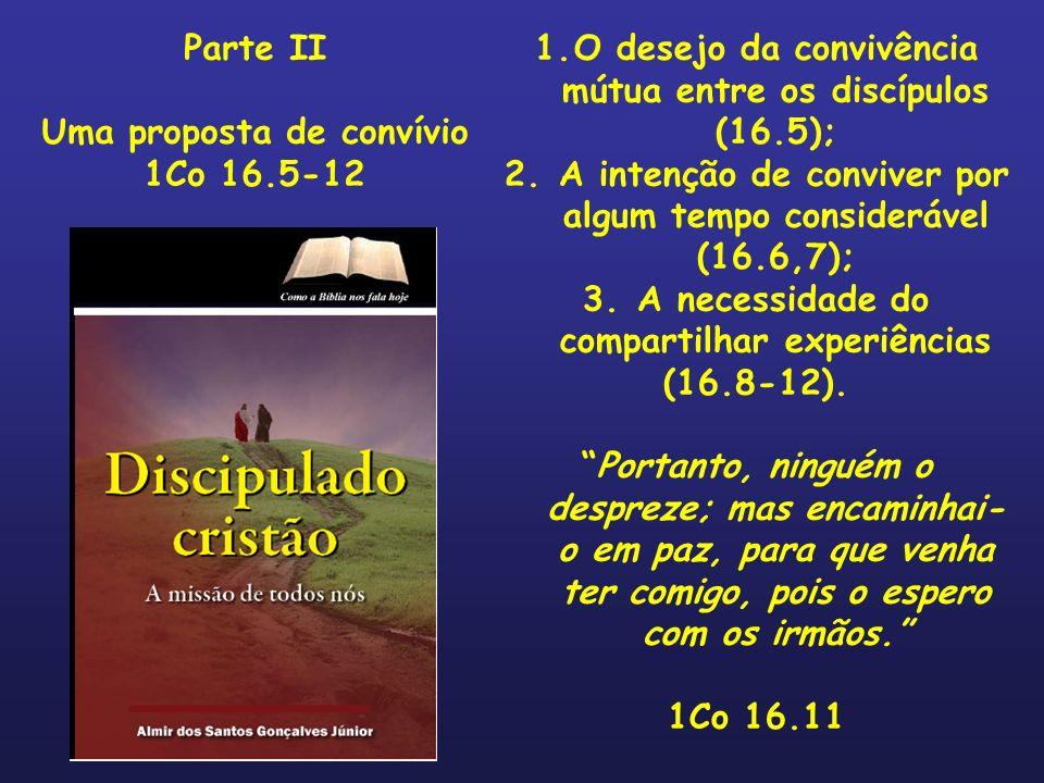 1.O desejo da convivência mútua entre os discípulos (16.5); 2. A intenção de conviver por algum tempo considerável (16.6,7); 3. A necessidade do compa