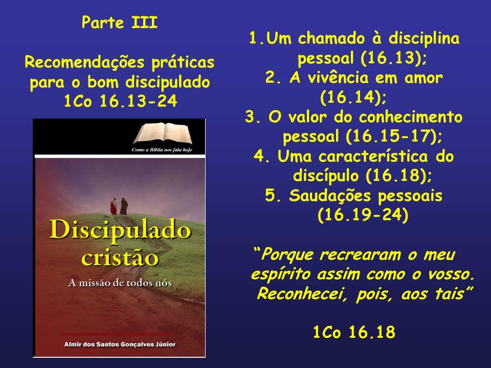 1.Um chamado à disciplina pessoal (16.13); 2. A vivência em amor (16.14); 3. O valor do conhecimento pessoal (16.15-17); 4. Uma característica do disc