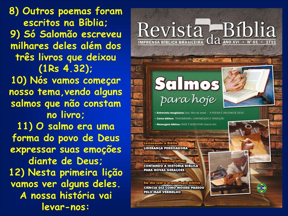 8) Outros poemas foram escritos na Bíblia; 9) Só Salomão escreveu milhares deles além dos três livros que deixou (1Rs 4.32); 10) Nós vamos começar nos