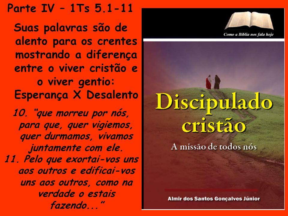 Parte IV – 1Ts 5.1-11 Suas palavras são de alento para os crentes mostrando a diferença entre o viver cristão e o viver gentio: Esperança X Desalento