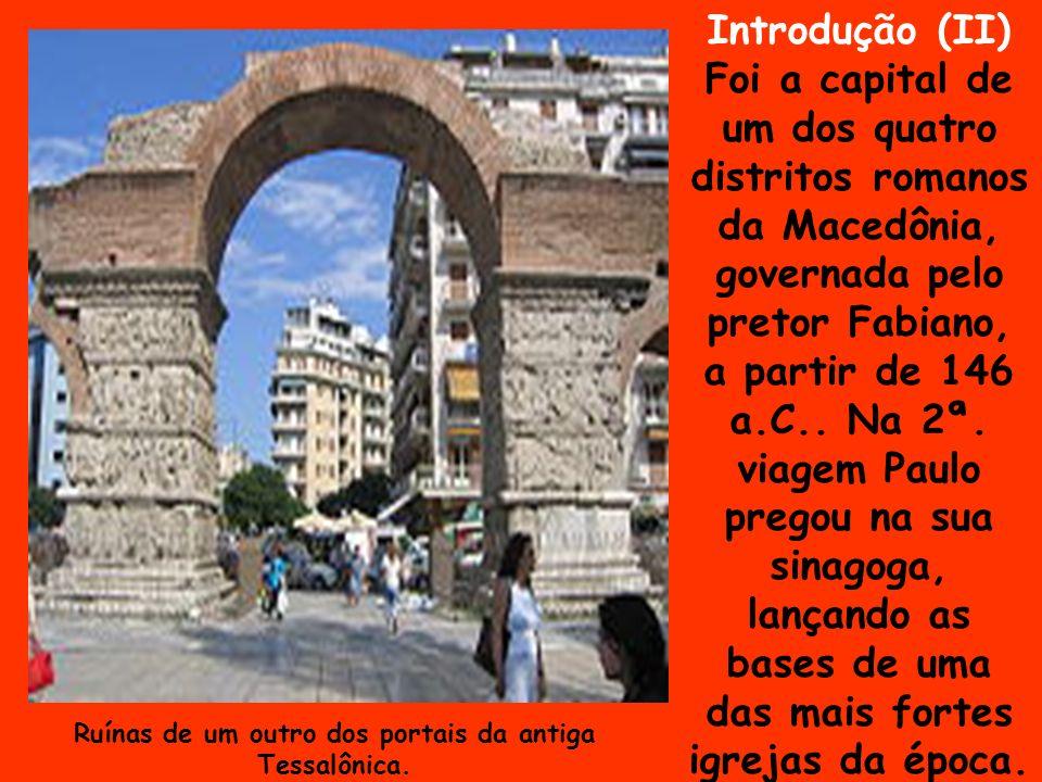 Introdução (II) Foi a capital de um dos quatro distritos romanos da Macedônia, governada pelo pretor Fabiano, a partir de 146 a.C.. Na 2ª. viagem Paul
