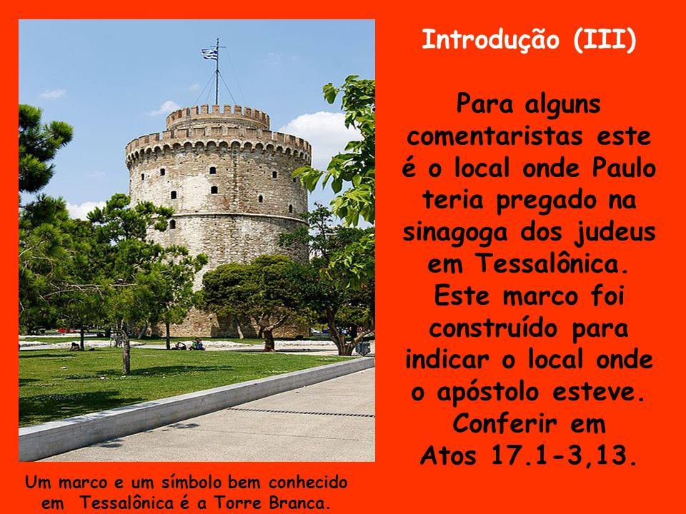 Um marco e um símbolo bem conhecido em Tessalônica é a Torre Branca. Introdução (III) Para alguns comentaristas este é o local onde Paulo teria pregad