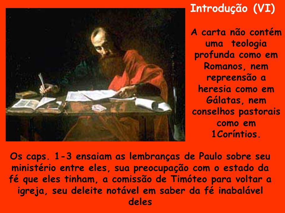 Introdução (VI) A carta não contém uma teologia profunda como em Romanos, nem repreensão a heresia como em Gálatas, nem conselhos pastorais como em 1C