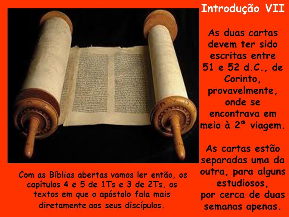 Introdução VII As duas cartas devem ter sido escritas entre 51 e 52 d.C., de Corinto, provavelmente, onde se encontrava em meio à 2ª viagem. As cartas