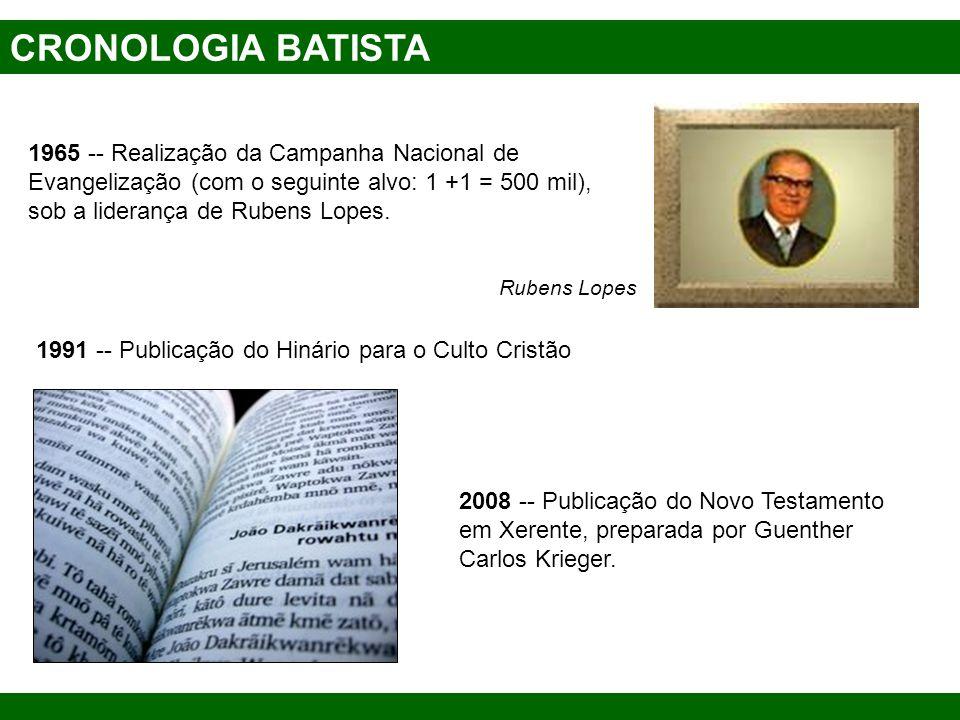 CRONOLOGIA BATISTA 1965 -- Realização da Campanha Nacional de Evangelização (com o seguinte alvo: 1 +1 = 500 mil), sob a liderança de Rubens Lopes. Ru