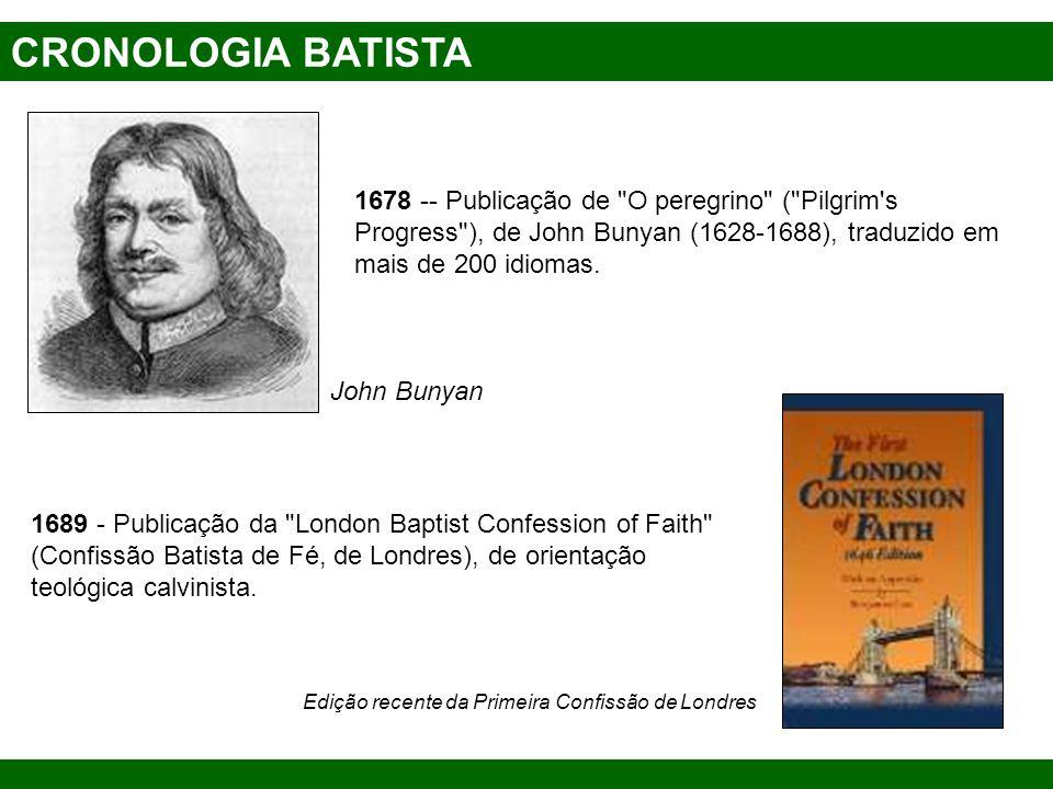 CRONOLOGIA BATISTA 1707 Organização da Associação Batista da Philadelphia, a primeira nos Estados Unidos e que adota a confissão calvinista de 1689.