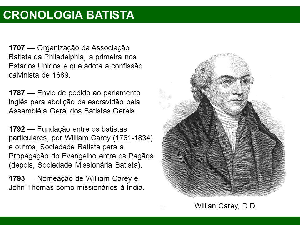 CRONOLOGIA BATISTA 1707 Organização da Associação Batista da Philadelphia, a primeira nos Estados Unidos e que adota a confissão calvinista de 1689. 1