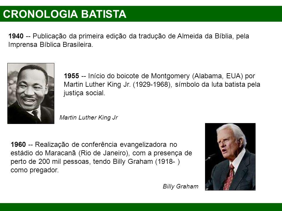 CRONOLOGIA BATISTA 1940 -- Publicação da primeira edição da tradução de Almeida da Bíblia, pela Imprensa Bíblica Brasileira. 1955 -- Início do boicote