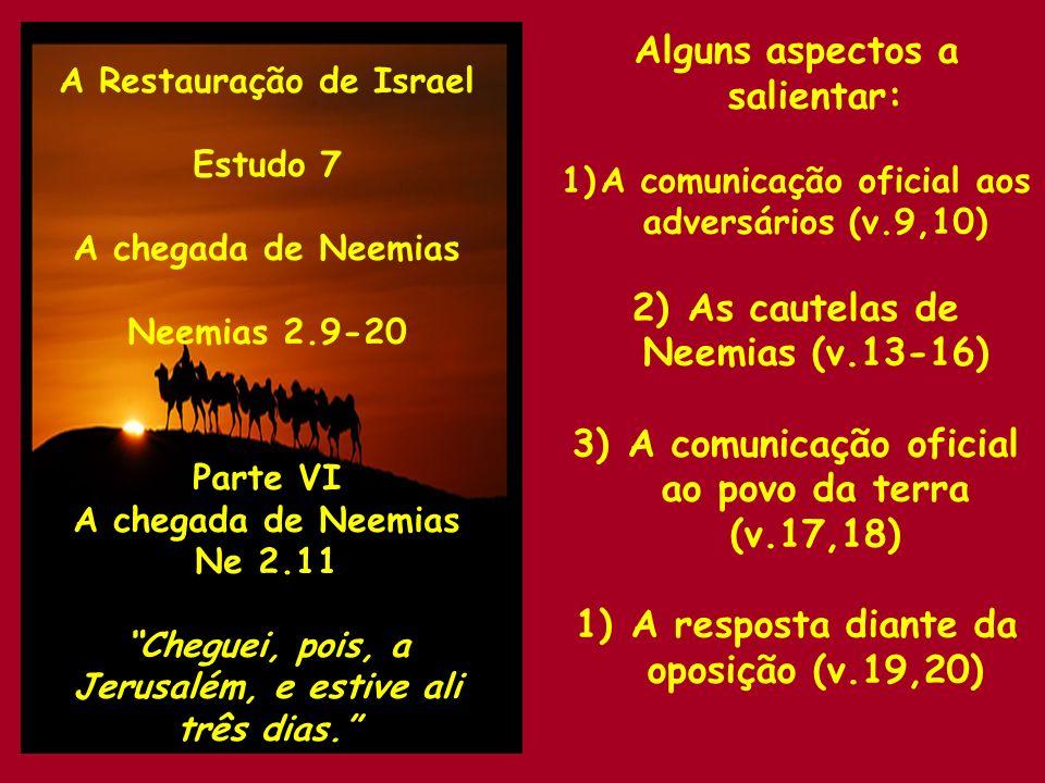 A Restauração de Israel Estudo 7 A chegada de Neemias Neemias 2.9-20 Parte VI A chegada de Neemias Ne 2.11 Cheguei, pois, a Jerusalém, e estive ali tr
