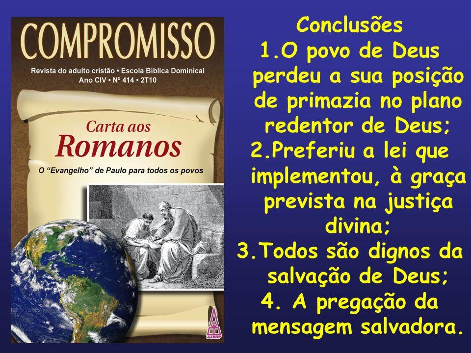 Conclusões 1.O povo de Deus perdeu a sua posição de primazia no plano redentor de Deus; 2.Preferiu a lei que implementou, à graça prevista na justiça