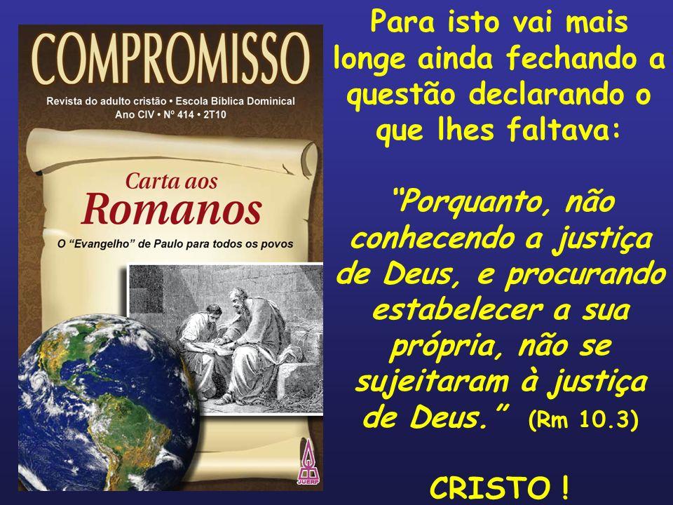 2.Moisés x Cristo (Rm 10.4-7) Antepõe então a graça de Cristo á lei mosaica Pois Cristo é o fim da lei para justificar a todo aquele que crê.