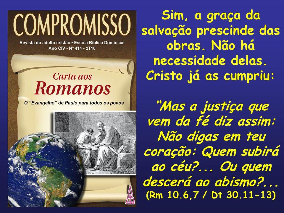 3.A declaração cabal (Rm 10.8-10) O apóstolo acrescenta então seu argumento sobre a graça salvadora (Dt 30.14): Mas que diz.
