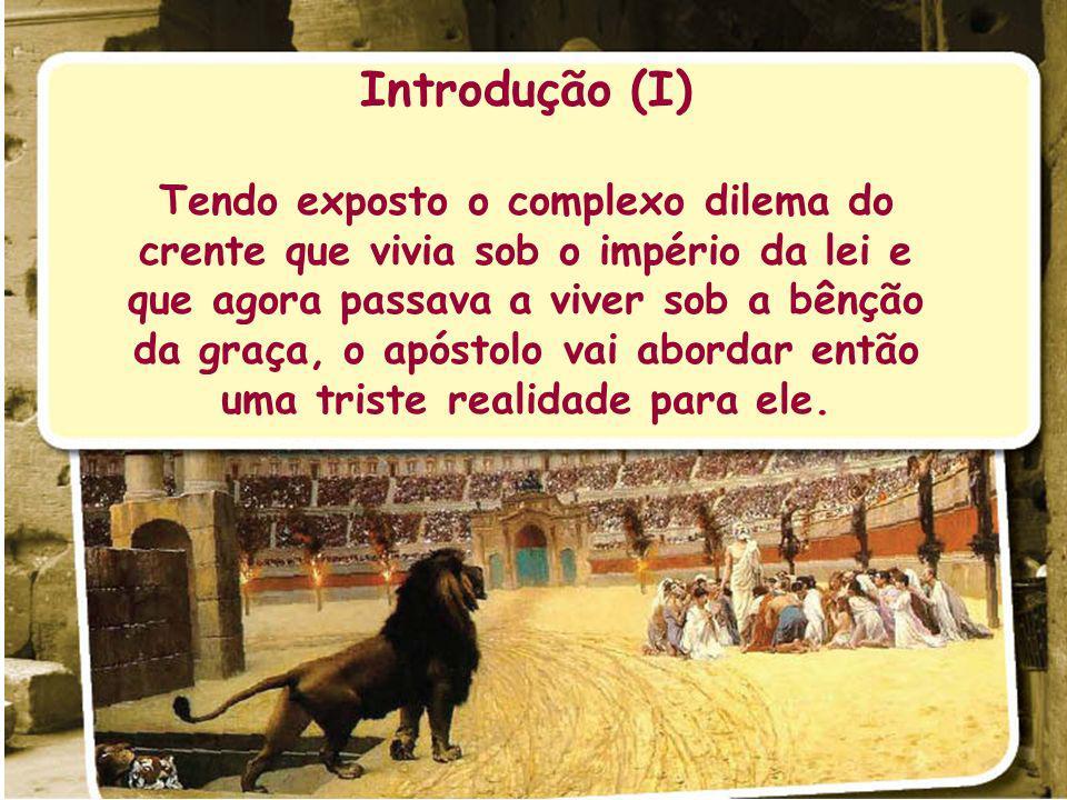 Introdução (I) Tendo exposto o complexo dilema do crente que vivia sob o império da lei e que agora passava a viver sob a bênção da graça, o apóstolo